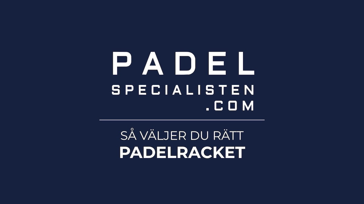 Padelracket: Den ultimata guiden - så väljer du rätt padelracket